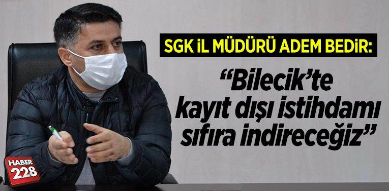 """SGK İl Müdürü Adem Bedir: """"Bilecik'te  kayıt dışı istihdamı sıfıra indireceğiz"""""""