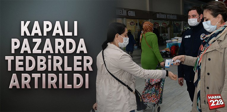 KAPALI PAZARDA TEDBİRLER ARTIRILDI