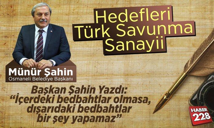 """Başkan Şahin: """"Hedefleri Türk Savunma Sanayii"""""""