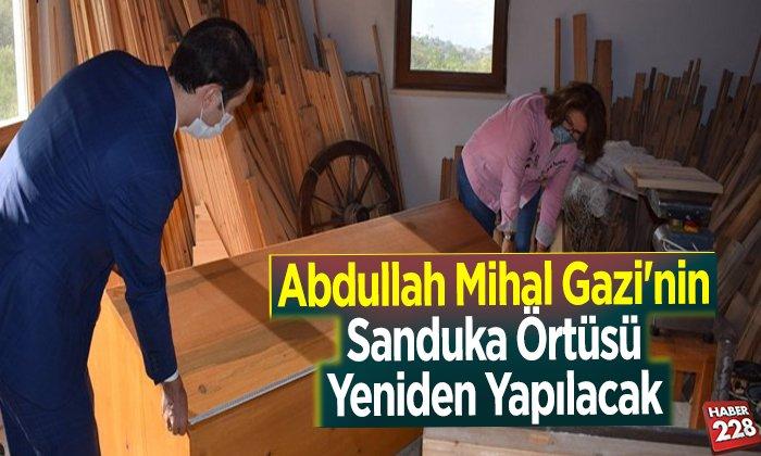Abdullah Mihal Gazi'nin sanduka örtüsü yeniden yapılacak