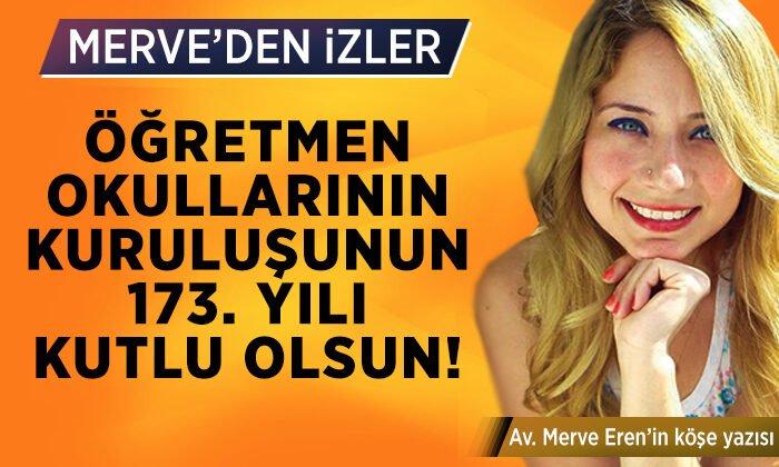 """Merve'den İzler: """"Öğretmen okullarının kuruluşunun 173. yılı kutlu olsun!"""""""