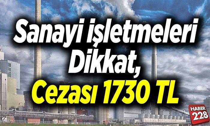 Sanayi işletmeleri dikkat, cezası bin 730 TL