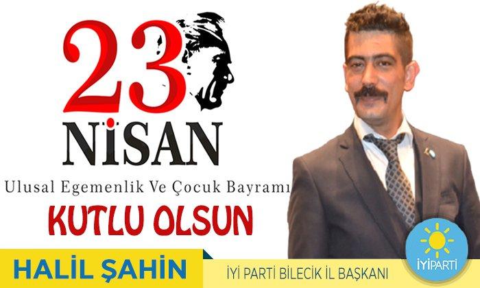 İyi Parti Bilecik İl Başkanı Halil Şahin'in 23 Nisan Mesajı