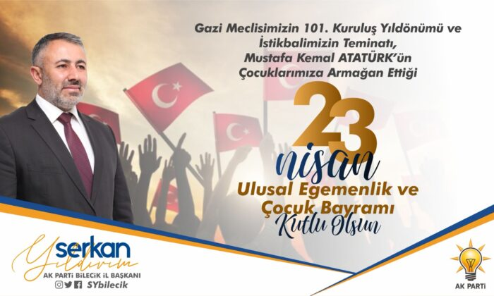 AK Parti Bilecik İl Başkanı Serkan Yıldırım'ın 23 Nisan Mesajı